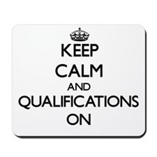 Keep Calm and Qualifications ON Mousepad