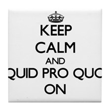 Keep Calm and Quid Pro Quo ON Tile Coaster