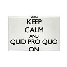 Keep Calm and Quid Pro Quo ON Magnets