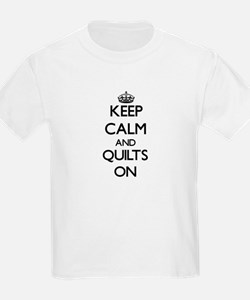 Keep Calm and Quilts ON T-Shirt