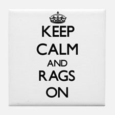 Keep Calm and Rags ON Tile Coaster