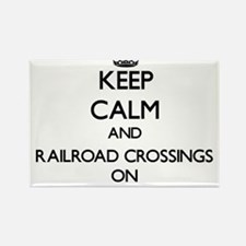 Keep Calm and Railroad Crossings ON Magnets