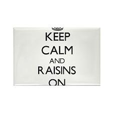 Keep Calm and Raisins ON Magnets