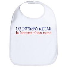 Half Puerto Rican is Better than None Bib