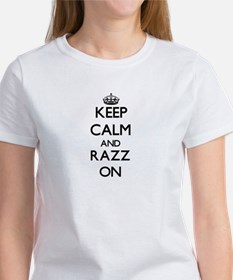 Keep Calm and Razz ON T-Shirt