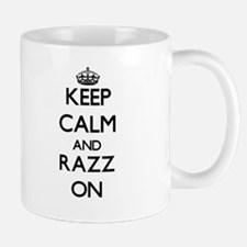 Keep Calm and Razz ON Mugs