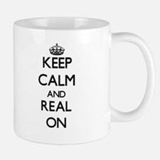Keep Calm and Real ON Mugs