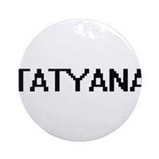 Tatyana Digital Name Ornament (Round)
