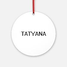 Tatyana Digital Name Ornament (Round)