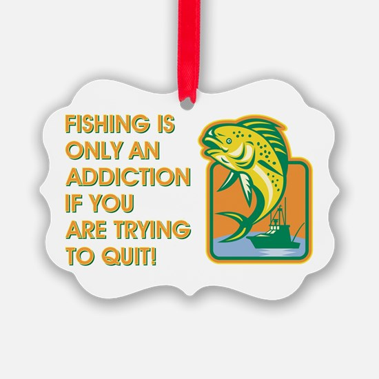 FISHING IS ONLY Ornament