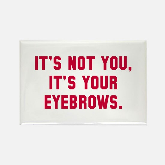 It's your eyebrows Rectangle Magnet