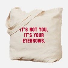 It's your eyebrows Tote Bag