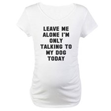 Only talking to dog Shirt