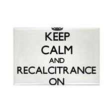 Keep Calm and Recalcitrance ON Magnets