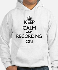 Keep Calm and Recording ON Hoodie