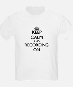Keep Calm and Recording ON T-Shirt