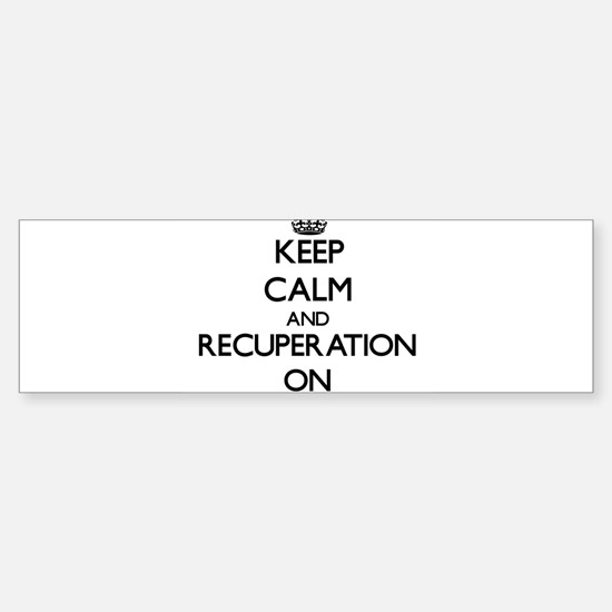 Keep Calm and Recuperation ON Bumper Bumper Bumper Sticker