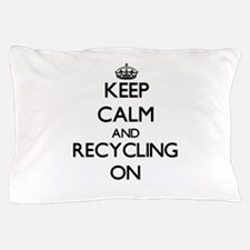 Keep Calm and Recycling ON Pillow Case