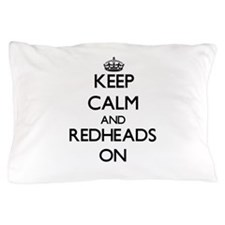 Keep Calm and Redheads ON Pillow Case