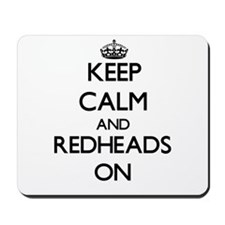 Keep Calm and Redheads ON Mousepad