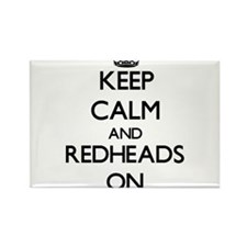 Keep Calm and Redheads ON Magnets