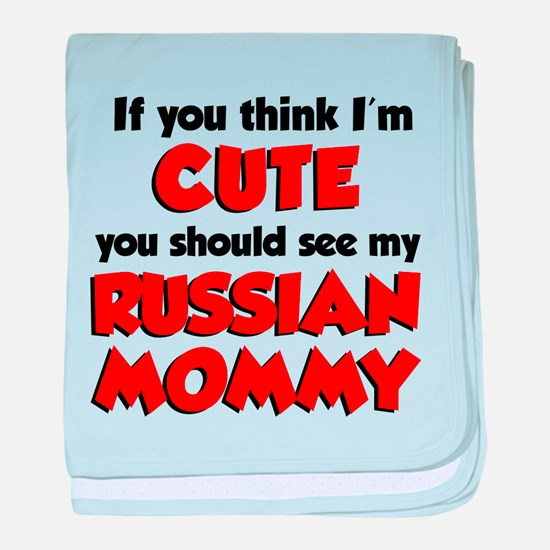 Think Im Cute Russian Mommy baby blanket