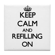 Keep Calm and Refilling ON Tile Coaster