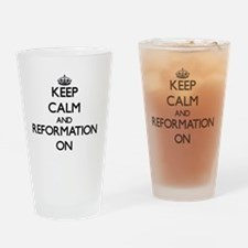 Keep Calm and Reformation ON Drinking Glass