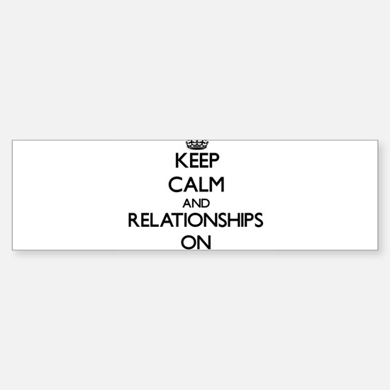 Keep Calm and Relationships ON Bumper Bumper Bumper Sticker