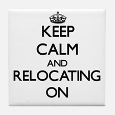 Keep Calm and Relocating ON Tile Coaster