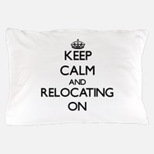 Keep Calm and Relocating ON Pillow Case