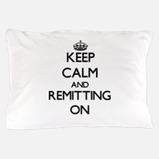 Keep Calm and Remitting ON Pillow Case