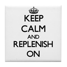 Keep Calm and Replenish ON Tile Coaster