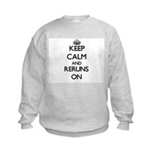 Keep Calm and Reruns ON Sweatshirt