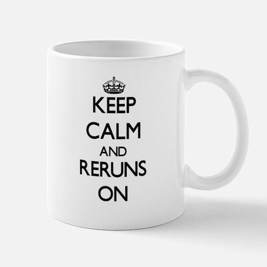 Keep Calm and Reruns ON Mugs