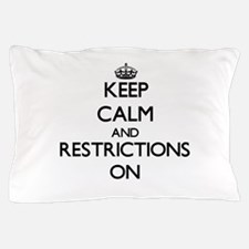Keep Calm and Restrictions ON Pillow Case