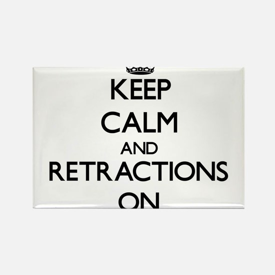 Keep Calm and Retractions ON Magnets