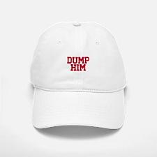 Dump him Baseball Baseball Cap