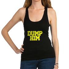 Dump him Racerback Tank Top