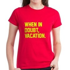 When in doubt, vacation. Tee