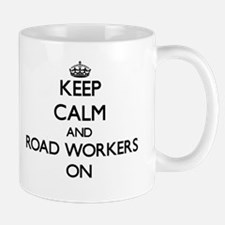 Keep Calm and Road Workers ON Mugs