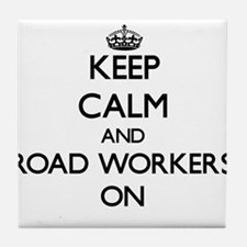 Keep Calm and Road Workers ON Tile Coaster