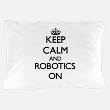 Keep Calm and Robotics ON Pillow Case