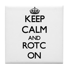 Keep Calm and Rotc ON Tile Coaster