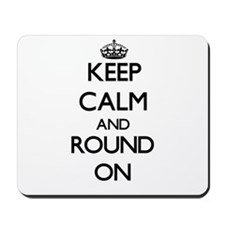 Keep Calm and Round ON Mousepad
