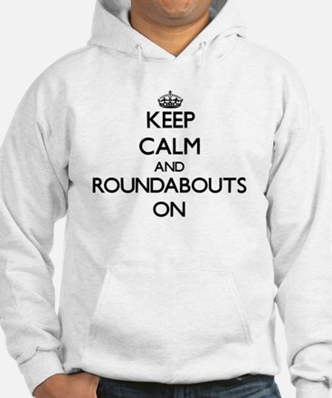Keep Calm and Roundabouts ON Hoodie