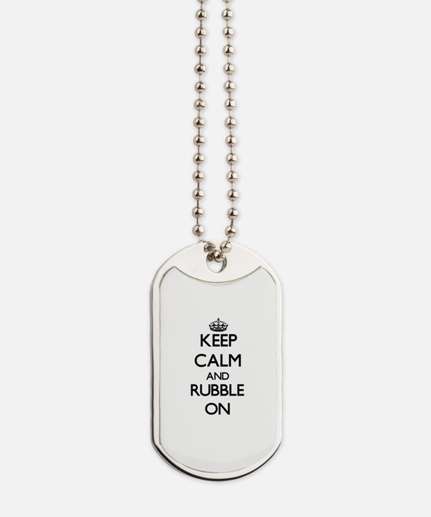 Keep Calm and Rubble ON Dog Tags