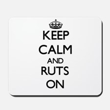 Keep Calm and Ruts ON Mousepad