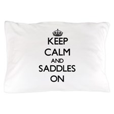 Keep Calm and Saddles ON Pillow Case