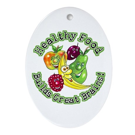 Healthy Food Builds Great Brains! Oval Ornament